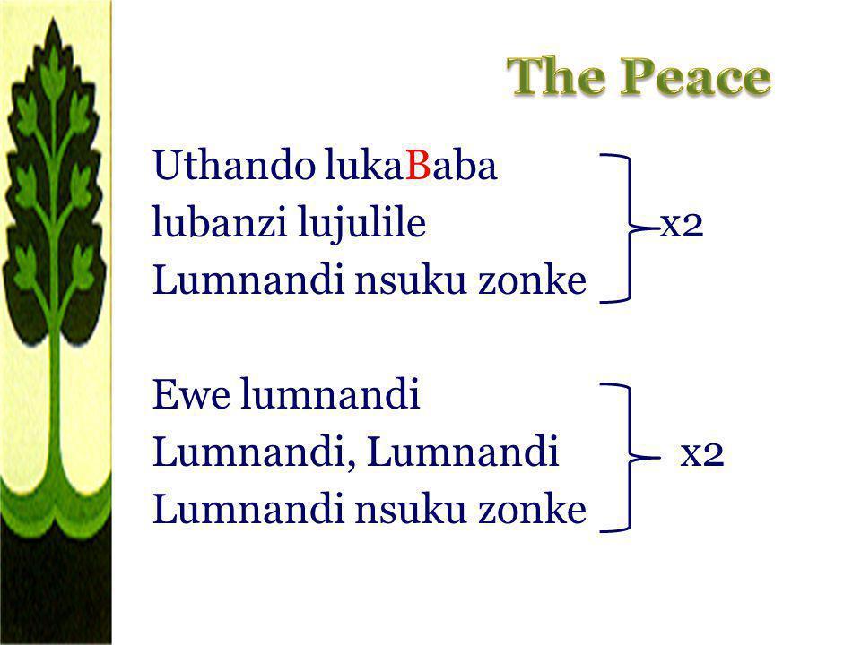 Uthando lukaBaba lubanzi lujulile x2 Lumnandi nsuku zonke Ewe lumnandi Lumnandi, Lumnandi x2 Lumnandi nsuku zonke