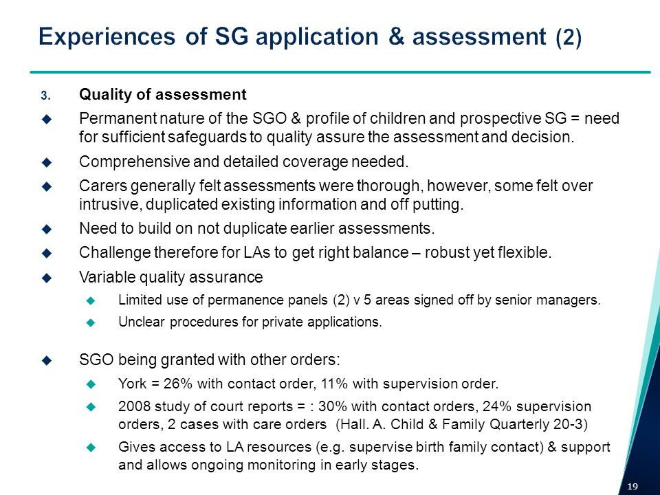 19 3. Quality of assessment Permanent nature of the SGO & profile of children and prospective SG = need for sufficient safeguards to quality assure th