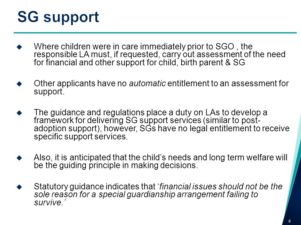 8 8 Where children were in care immediately prior to SGO, the responsible LA must, if requested, carry out assessment of the need for financial and ot