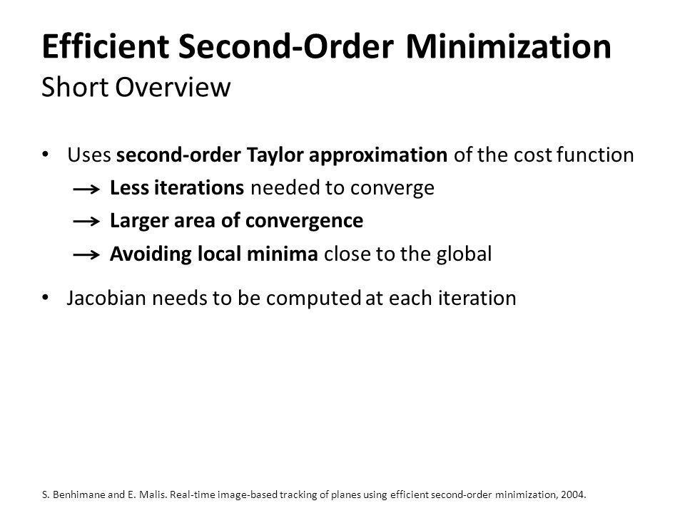 Efficient Second-Order Minimization Short Overview Uses second-order Taylor approximation of the cost function Less iterations needed to converge Larg