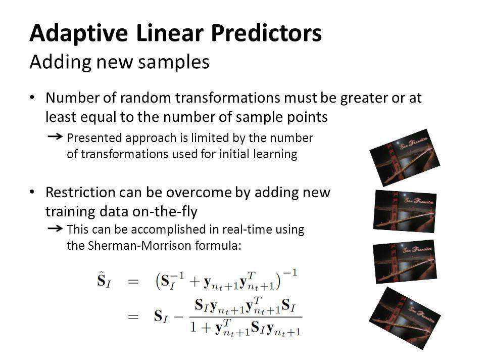 Adaptive Linear Predictors Adding new samples Number of random transformations must be greater or at least equal to the number of sample points Presen