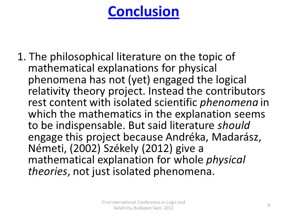 Conclusion 1. The philosophical literature on the topic of mathematical explanations for physical phenomena has not (yet) engaged the logical relativi