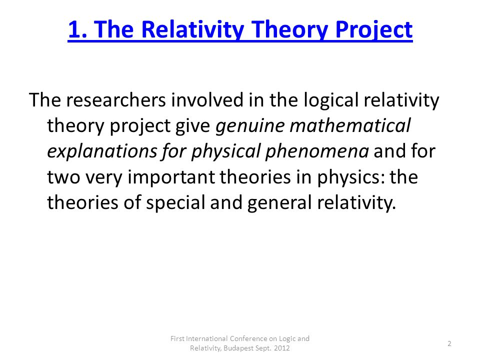1. The Relativity Theory Project The researchers involved in the logical relativity theory project give genuine mathematical explanations for physical