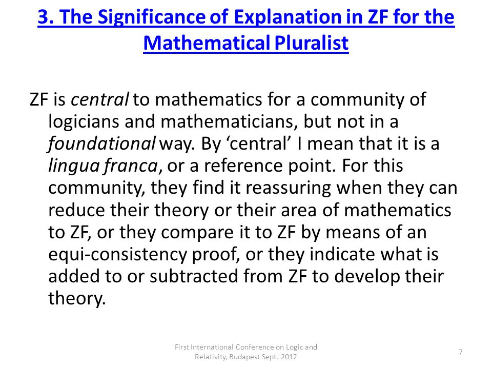 3. The Significance of Explanation in ZF for the Mathematical Pluralist ZF is central to mathematics for a community of logicians and mathematicians,