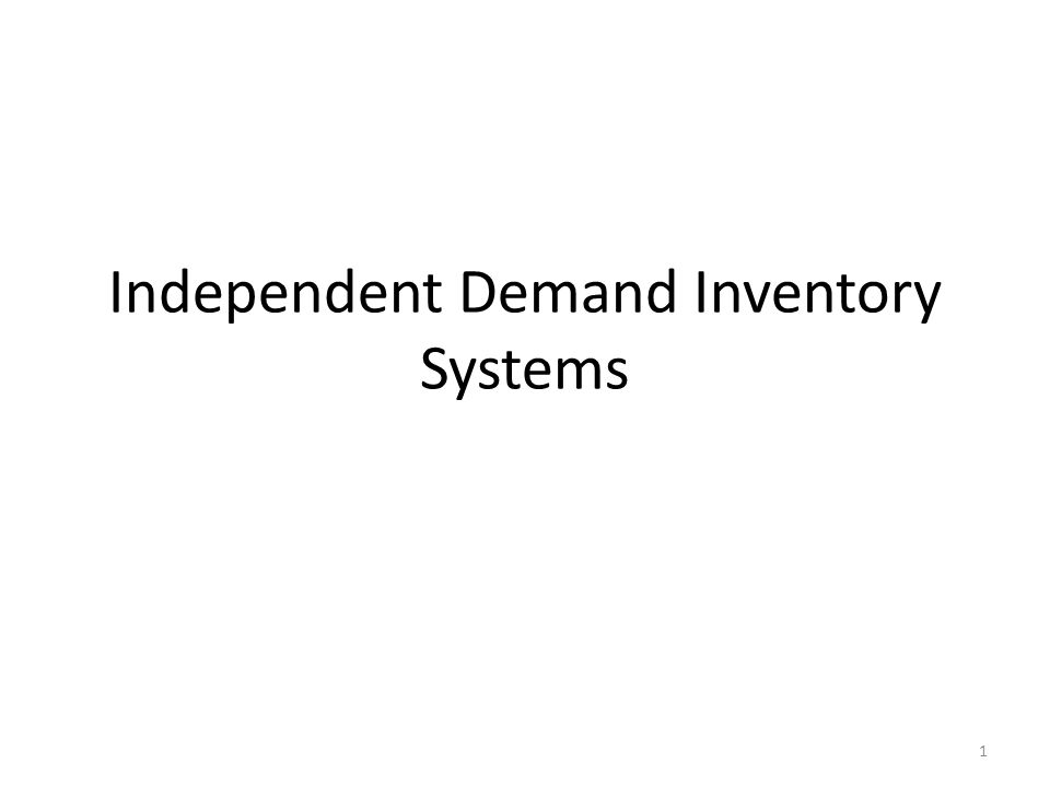 Independent Demand Inventory Systems 1