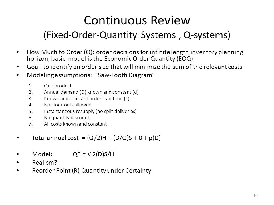 Continuous Review (Fixed-Order-Quantity Systems, Q-systems) How Much to Order (Q): order decisions for infinite length inventory planning horizon, bas