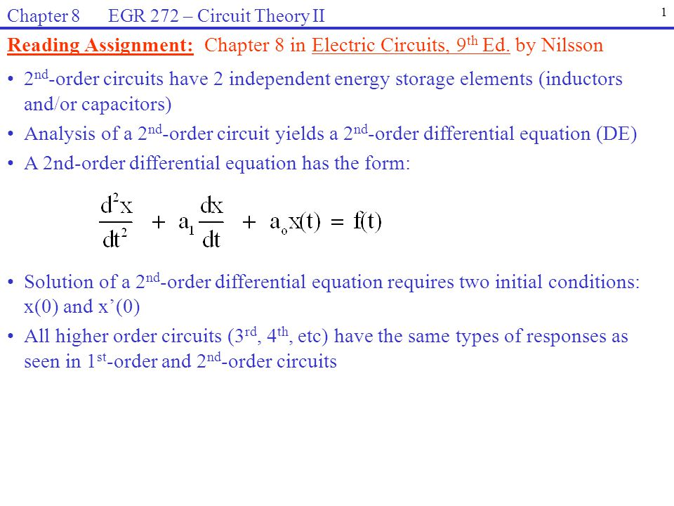 Reading Assignment: Chapter 8 in Electric Circuits, 9 th Ed. by Nilsson 1 Chapter 8 EGR 272 – Circuit Theory II 2 nd -order circuits have 2 independen