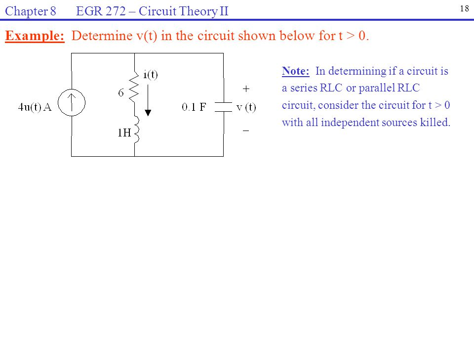 Example: Determine v(t) in the circuit shown below for t > 0. Note: In determining if a circuit is a series RLC or parallel RLC circuit, consider the