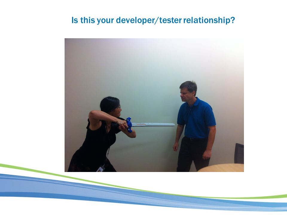 Is this your developer/tester relationship