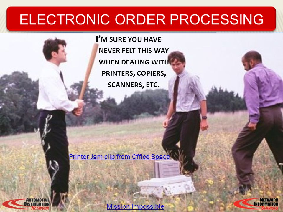 I M SURE YOU HAVE NEVER FELT THIS WAY WHEN DEALING WITH PRINTERS, COPIERS, SCANNERS, ETC. Mission Impossible Printer Jam clip from Office Space