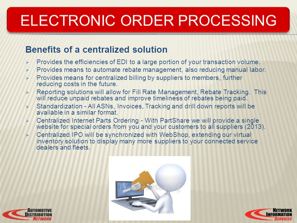 Benefits of a centralized solution Provides the efficiencies of EDI to a large portion of your transaction volume. Provides means to automate rebate m