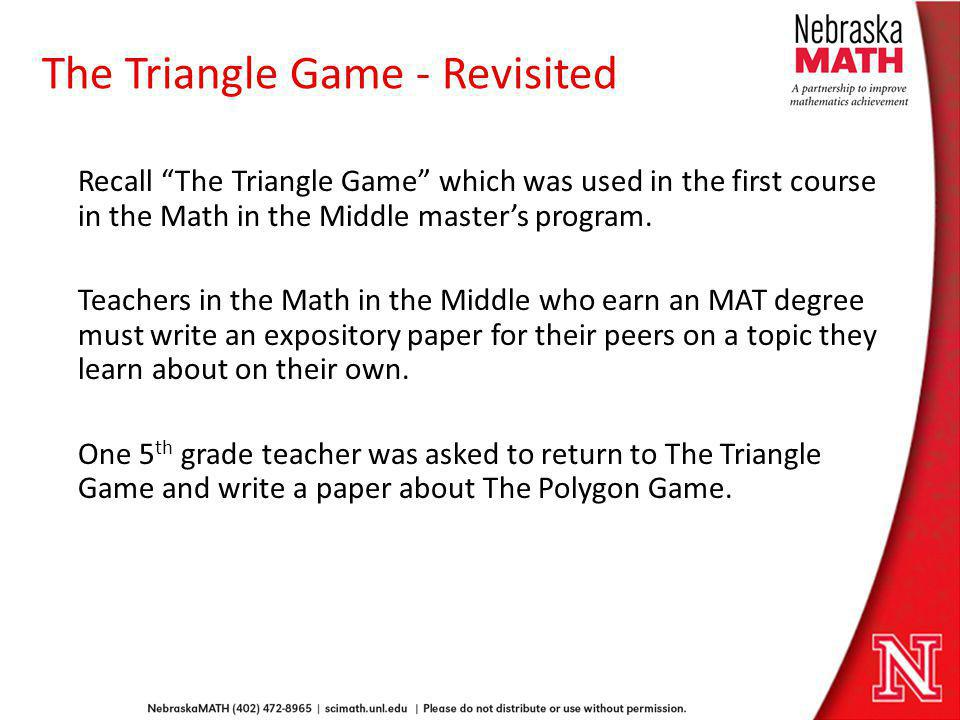 The Triangle Game - Revisited Recall The Triangle Game which was used in the first course in the Math in the Middle masters program. Teachers in the M