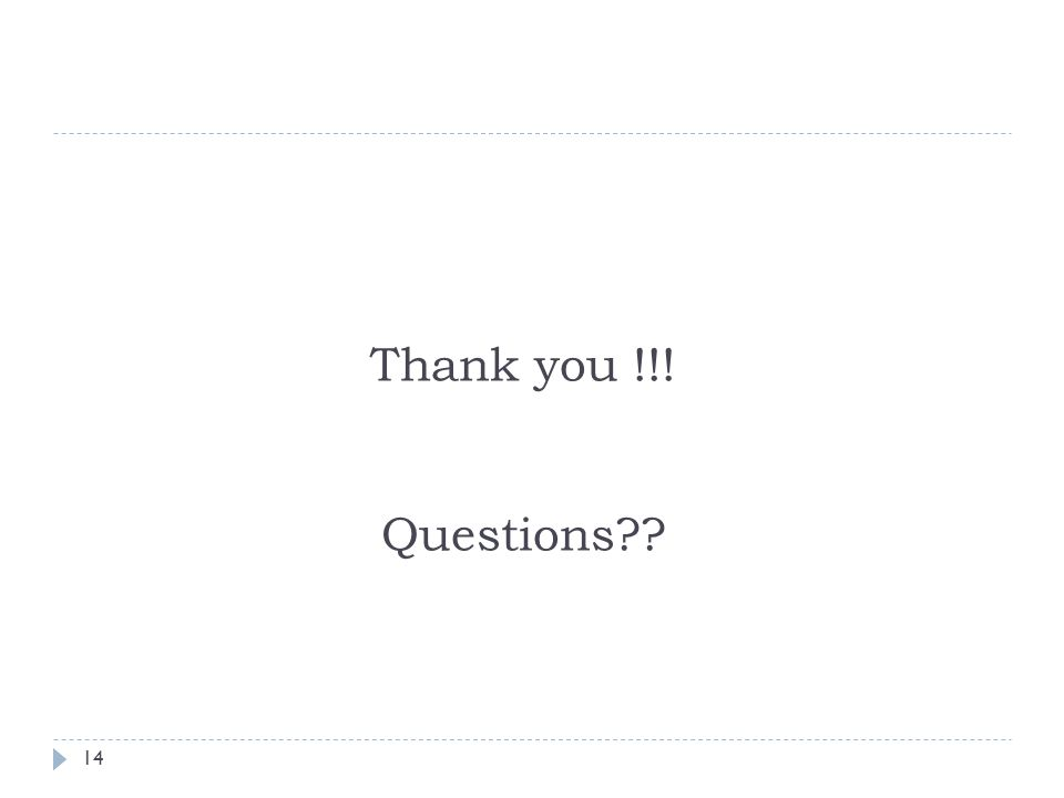 Thank you !!! Questions?? 14