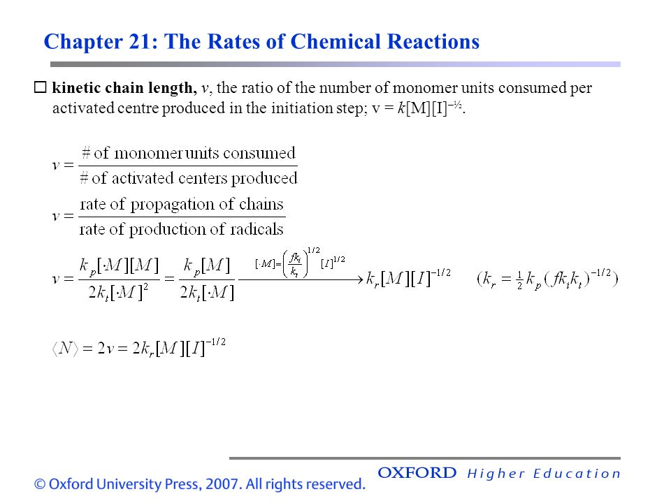 Chapter 21: The Rates of Chemical Reactions kinetic chain length, v, the ratio of the number of monomer units consumed per activated centre produced i