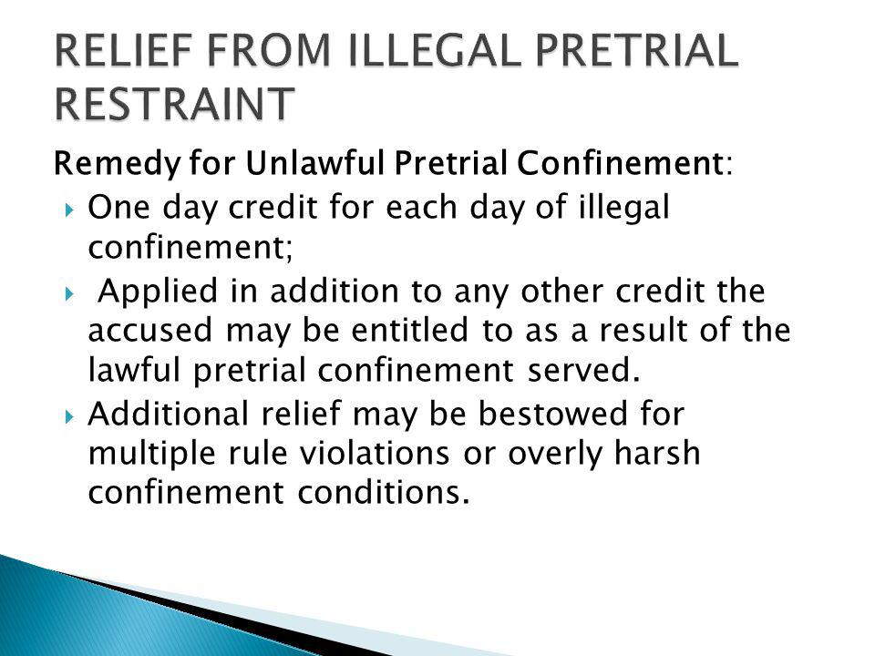 Remedy for Unlawful Pretrial Confinement: One day credit for each day of illegal confinement; Applied in addition to any other credit the accused may