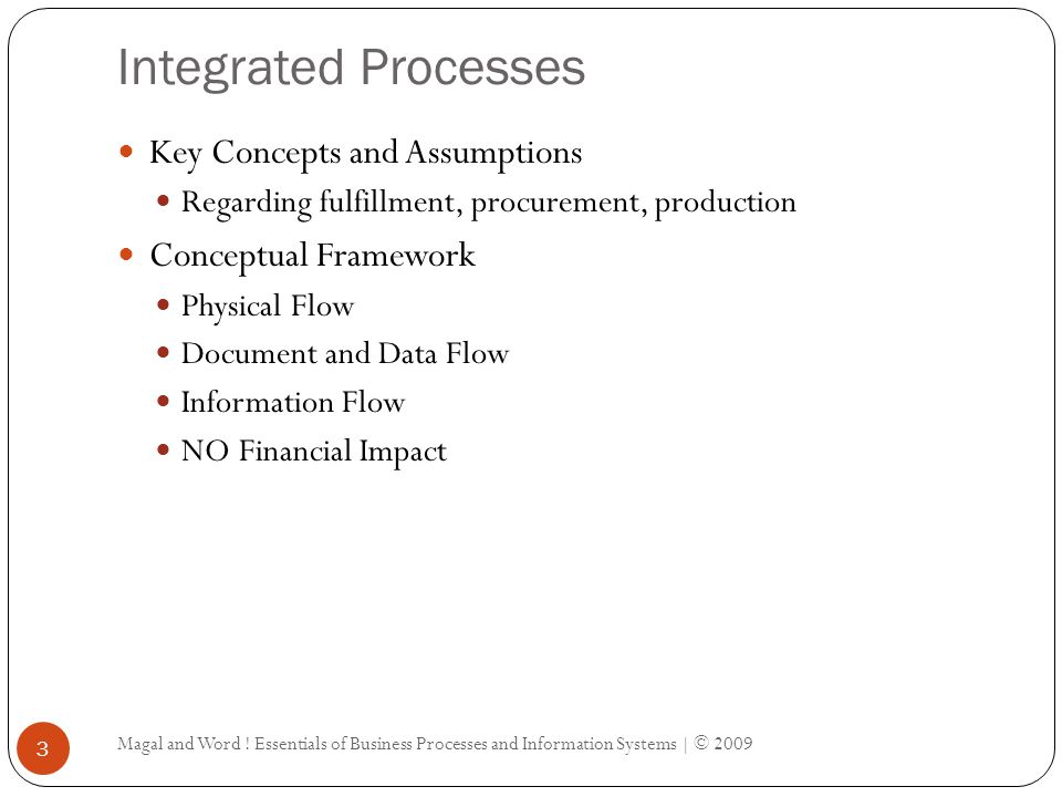 Integrated Processes Magal and Word ! Essentials of Business Processes and Information Systems | © 2009 3 Key Concepts and Assumptions Regarding fulfi