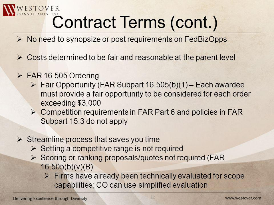 Contract Terms (cont.) 12 No need to synopsize or post requirements on FedBizOpps Costs determined to be fair and reasonable at the parent level FAR 1