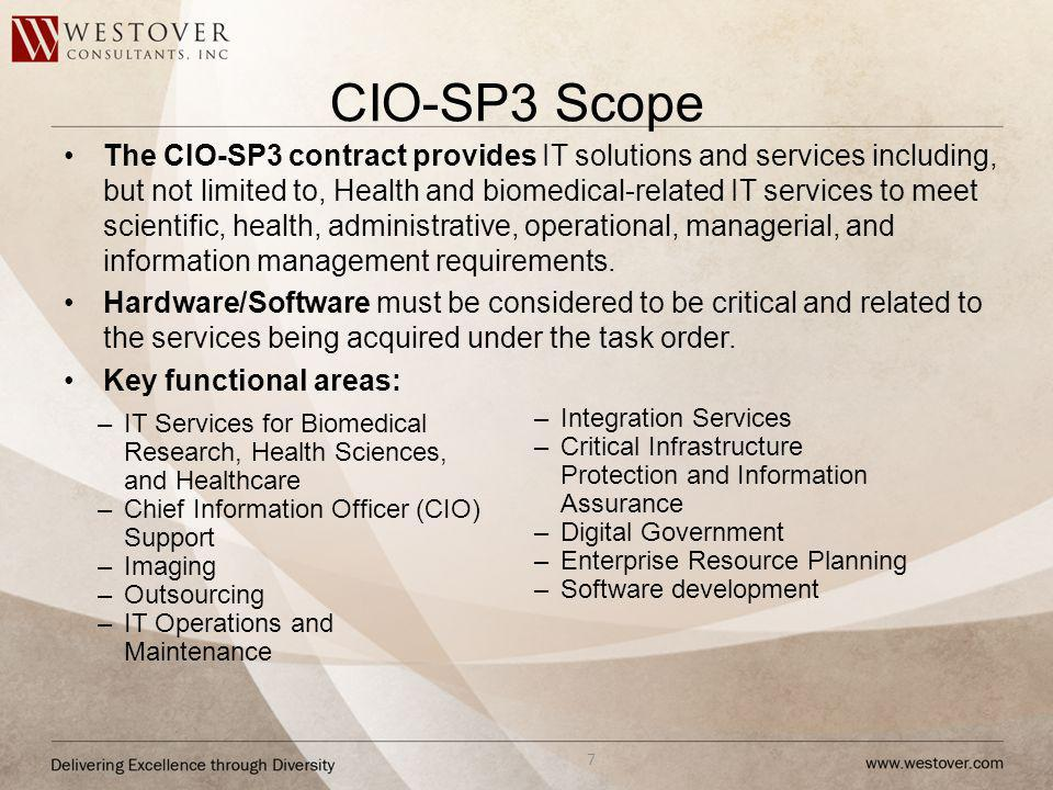 CIO-SP3 Scope The CIO-SP3 contract provides IT solutions and services including, but not limited to, Health and biomedical-related IT services to meet