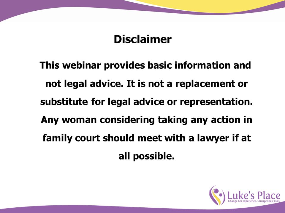 Disclaimer This webinar provides basic information and not legal advice. It is not a replacement or substitute for legal advice or representation. Any