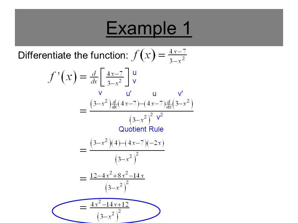 Example 1 Differentiate the function: Quotient Rule u v uv' v u' v2v2