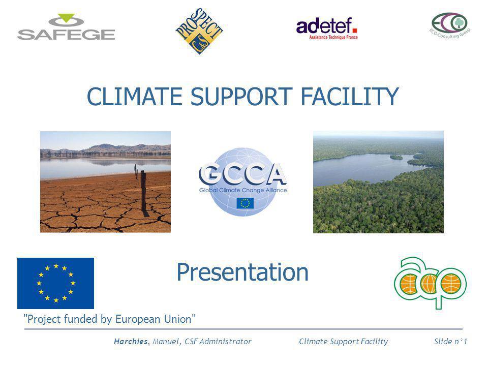 Harchies, Manuel, CSF Administrator Slide n°1 Climate Support Facility CLIMATE SUPPORT FACILITY Presentation Project funded by European Union