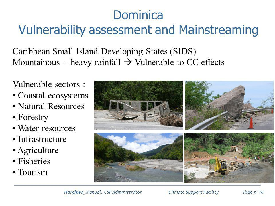 Harchies, Manuel, CSF Administrator Slide n°16 Climate Support Facility Caribbean Small Island Developing States (SIDS) Mountainous + heavy rainfall V