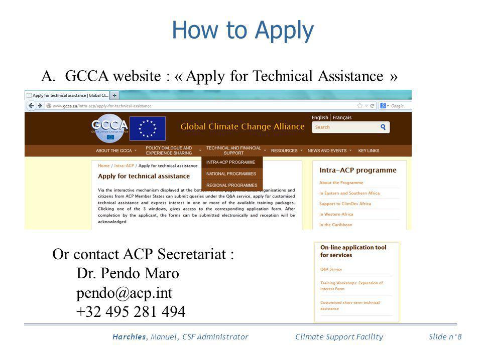 Harchies, Manuel, CSF Administrator Slide n°8 Climate Support Facility A.GCCA website : « Apply for Technical Assistance » How to Apply Or contact ACP