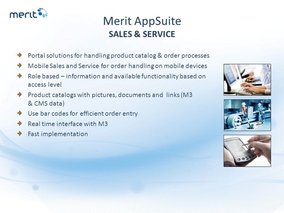 Merit AppSuite SALES & SERVICE Portal solutions for handling product catalog & order processes Mobile Sales and Service for order handling on mobile d