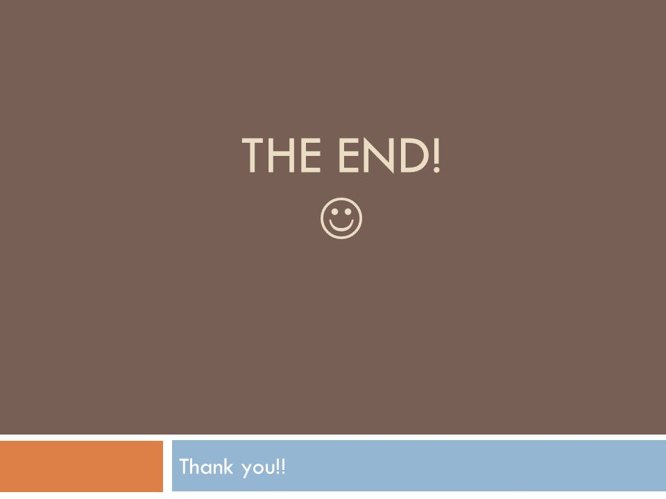 THE END! Thank you!!