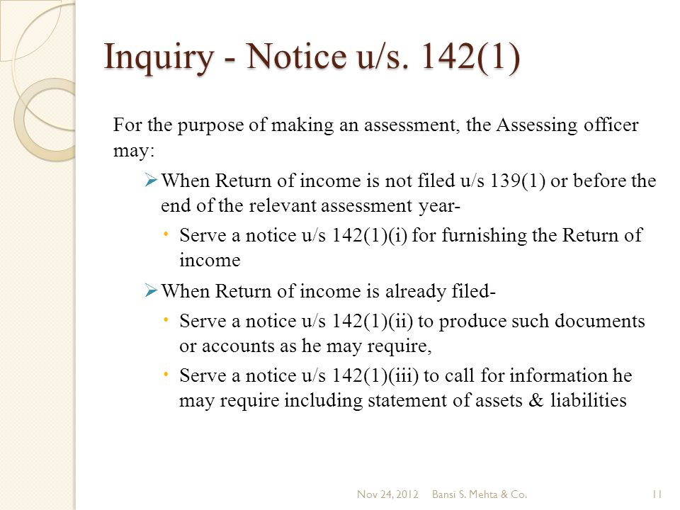Inquiry - Notice u/s. 142(1) For the purpose of making an assessment, the Assessing officer may: When Return of income is not filed u/s 139(1) or befo