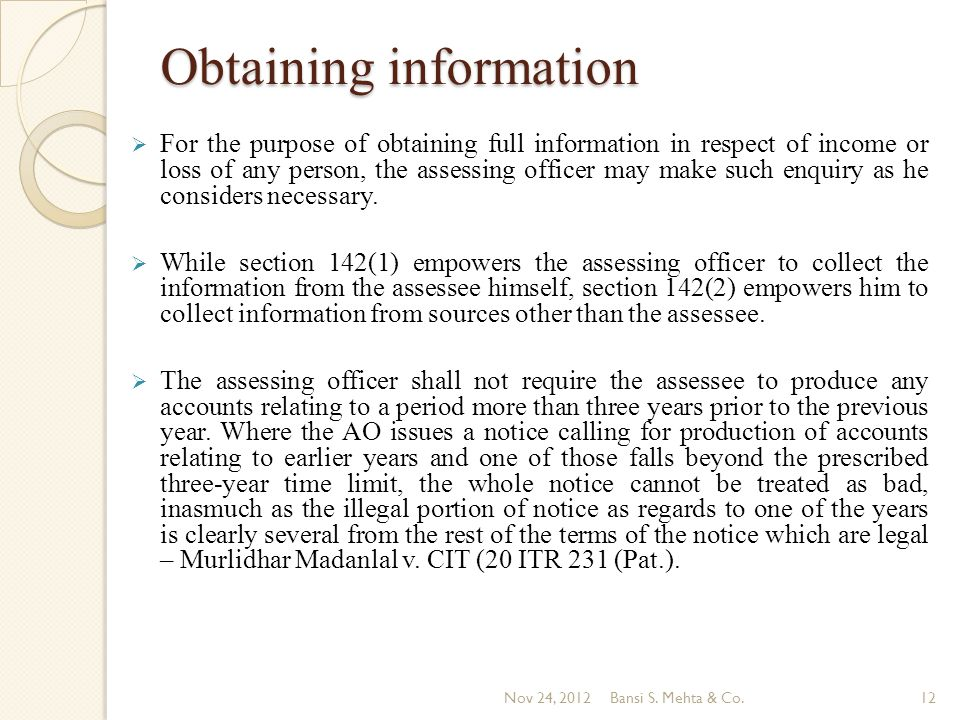 Obtaining information For the purpose of obtaining full information in respect of income or loss of any person, the assessing officer may make such en