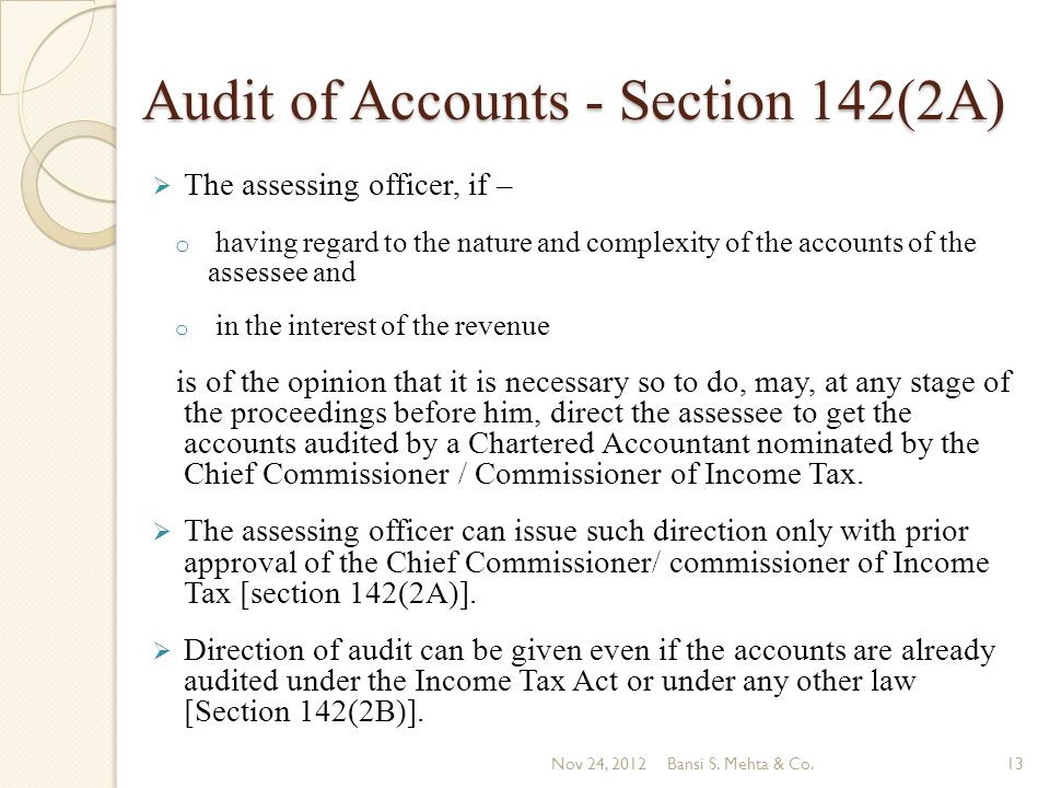 Audit of Accounts - Section 142(2A) The assessing officer, if – o having regard to the nature and complexity of the accounts of the assessee and o in