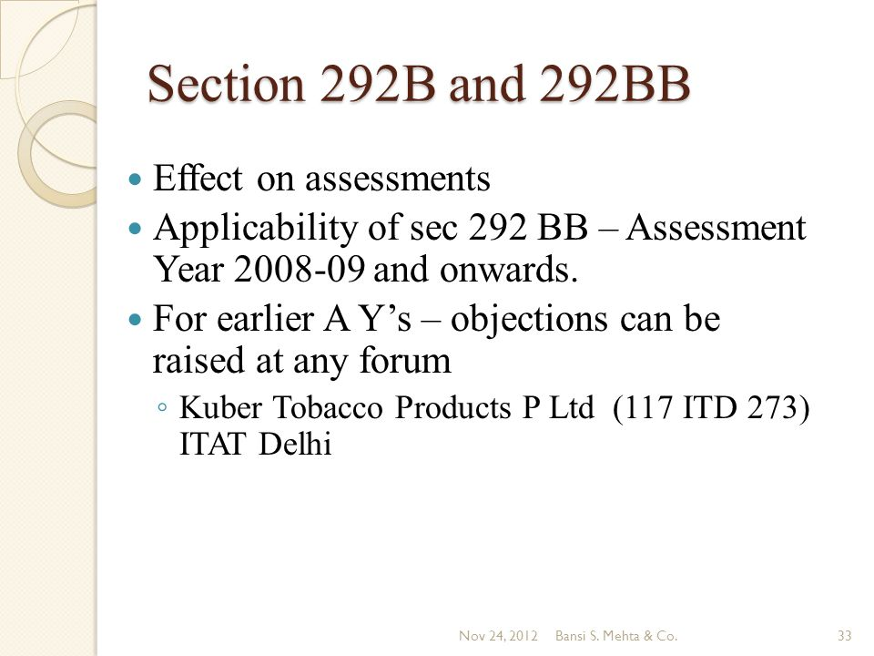 Section 292B and 292BB Effect on assessments Applicability of sec 292 BB – Assessment Year 2008-09 and onwards. For earlier A Ys – objections can be r