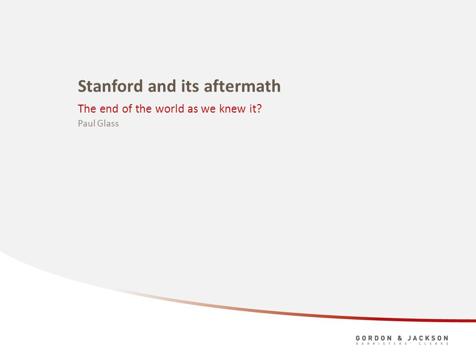 Stanford and its aftermath The end of the world as we knew it? Paul Glass