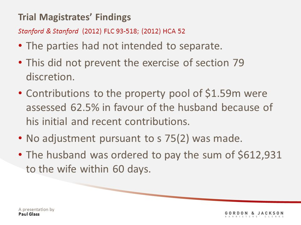 A presentation by Trial Magistrates Findings The parties had not intended to separate. This did not prevent the exercise of section 79 discretion. Con