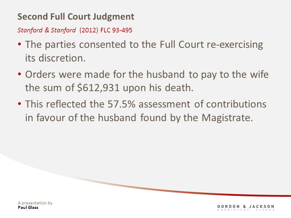 A presentation by Second Full Court Judgment The parties consented to the Full Court re-exercising its discretion. Orders were made for the husband to