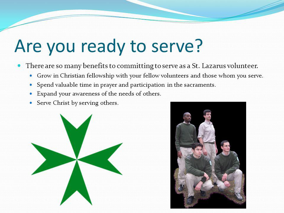 Are you ready to serve? There are so many benefits to committing to serve as a St. Lazarus volunteer. Grow in Christian fellowship with your fellow vo