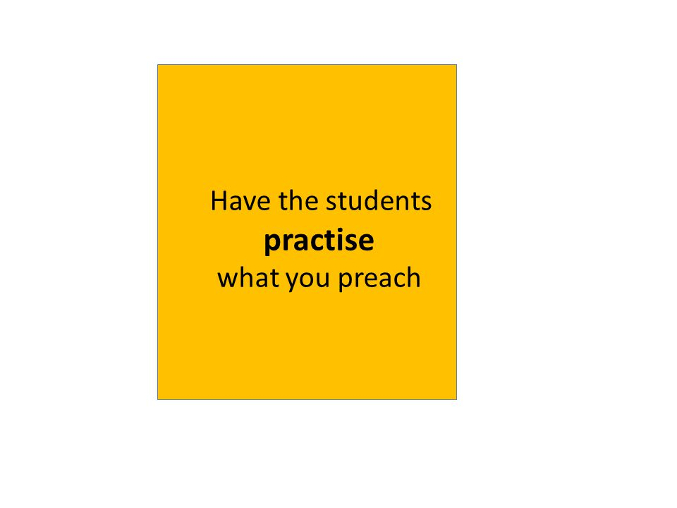 Have the students practise what you preach