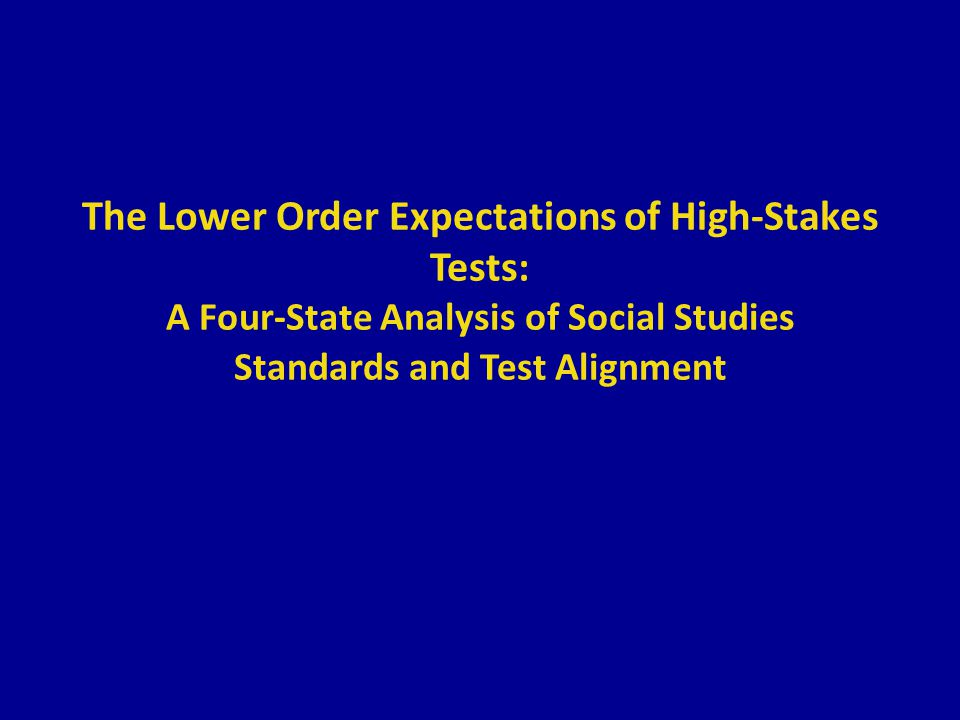 The Lower Order Expectations of High-Stakes Tests: A Four-State Analysis of Social Studies Standards and Test Alignment