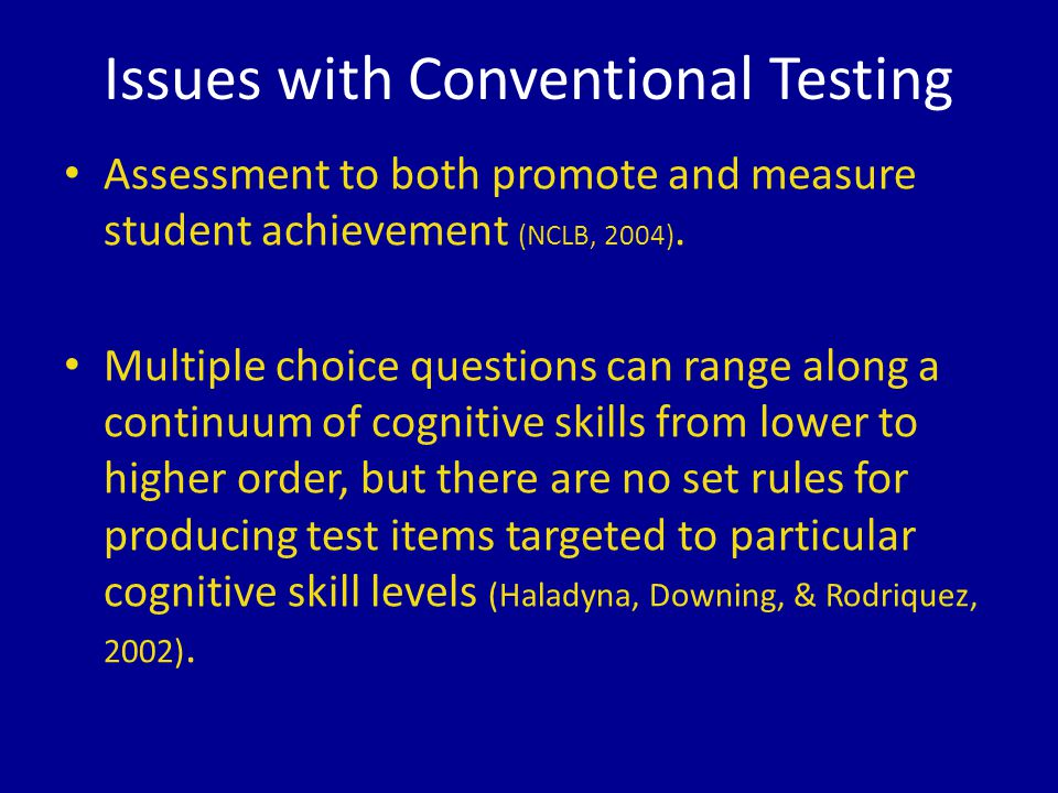 Issues with Conventional Testing Assessment to both promote and measure student achievement (NCLB, 2004).