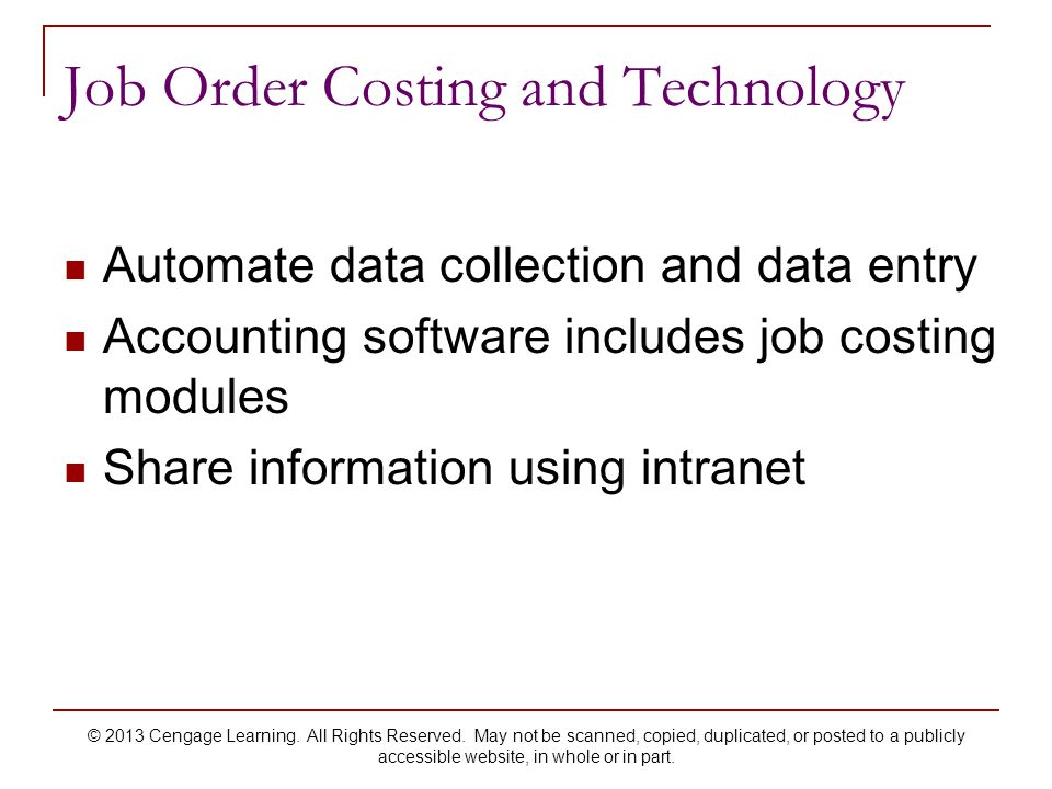 Job Order Costing and Technology Automate data collection and data entry Accounting software includes job costing modules Share information using intranet