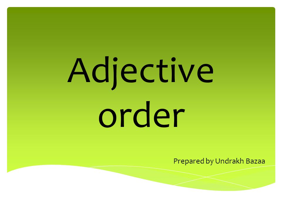 Adjective order Prepared by Undrakh Bazaa