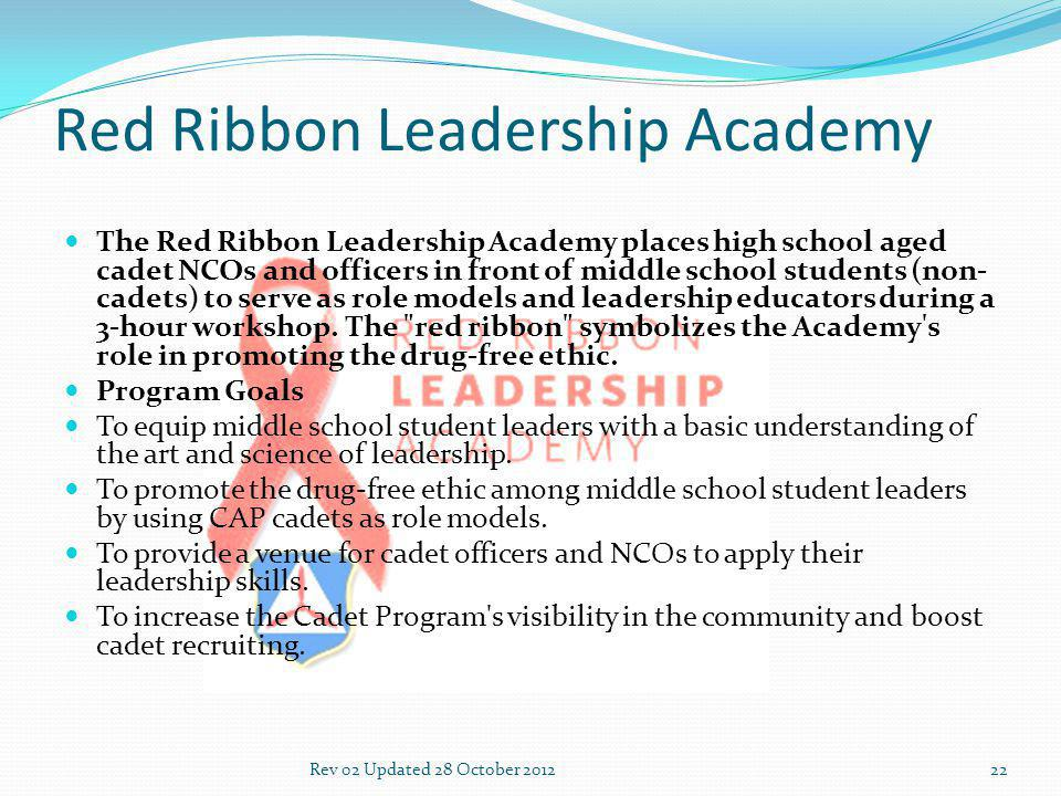 Red Ribbon Leadership Academy The Red Ribbon Leadership Academy places high school aged cadet NCOs and officers in front of middle school students (non- cadets) to serve as role models and leadership educators during a 3-hour workshop.