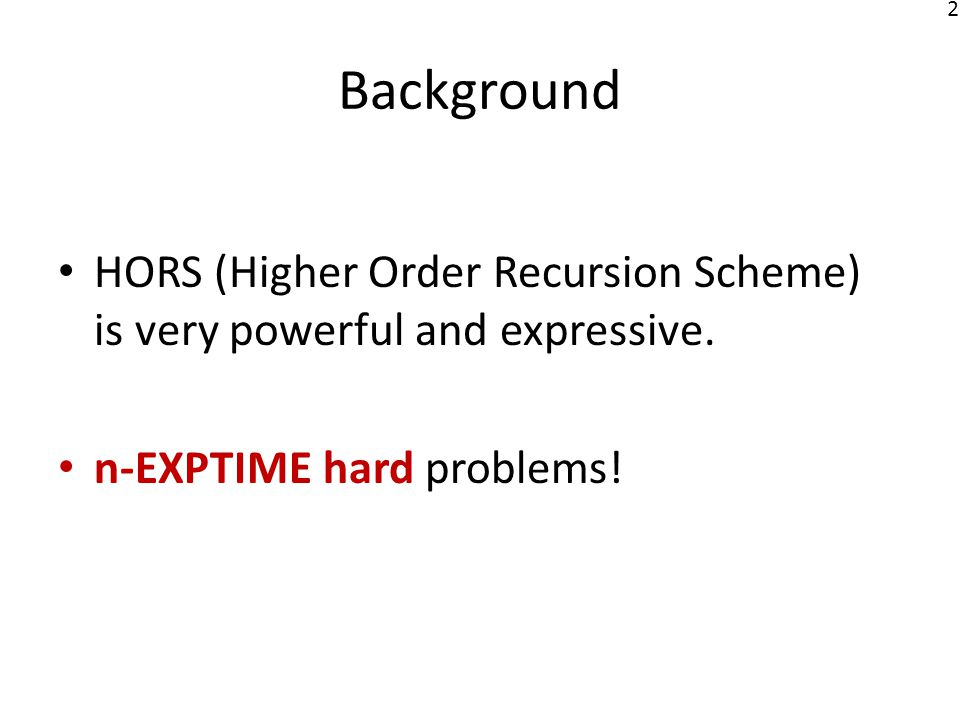 2 HORS (Higher Order Recursion Scheme) is very powerful and expressive.