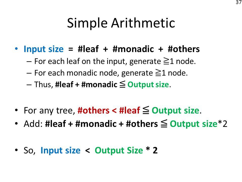 37 Input size = #leaf + #monadic + #others – For each leaf on the input, generate 1 node. – For each monadic node, generate 1 node. – Thus, #leaf + #m
