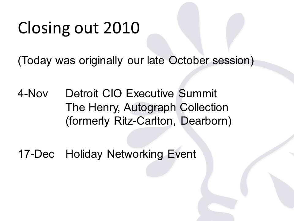 Closing out 2010 (Today was originally our late October session) 4-NovDetroit CIO Executive Summit The Henry, Autograph Collection (formerly Ritz-Carl