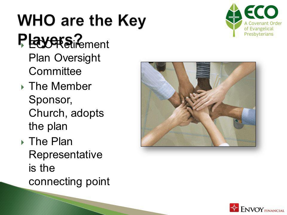 ECO Retirement Plan Oversight Committee The Member Sponsor, Church, adopts the plan The Plan Representative is the connecting point