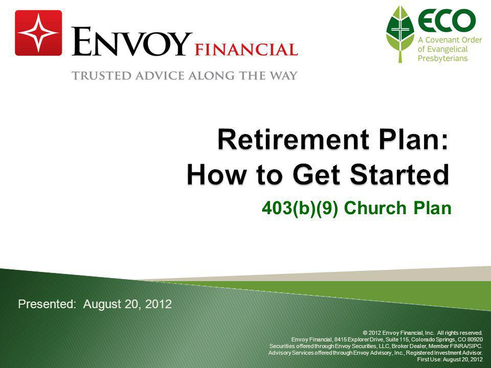 403(b)(9) Church Plan Presented: August 20, 2012 © 2012 Envoy Financial, Inc.