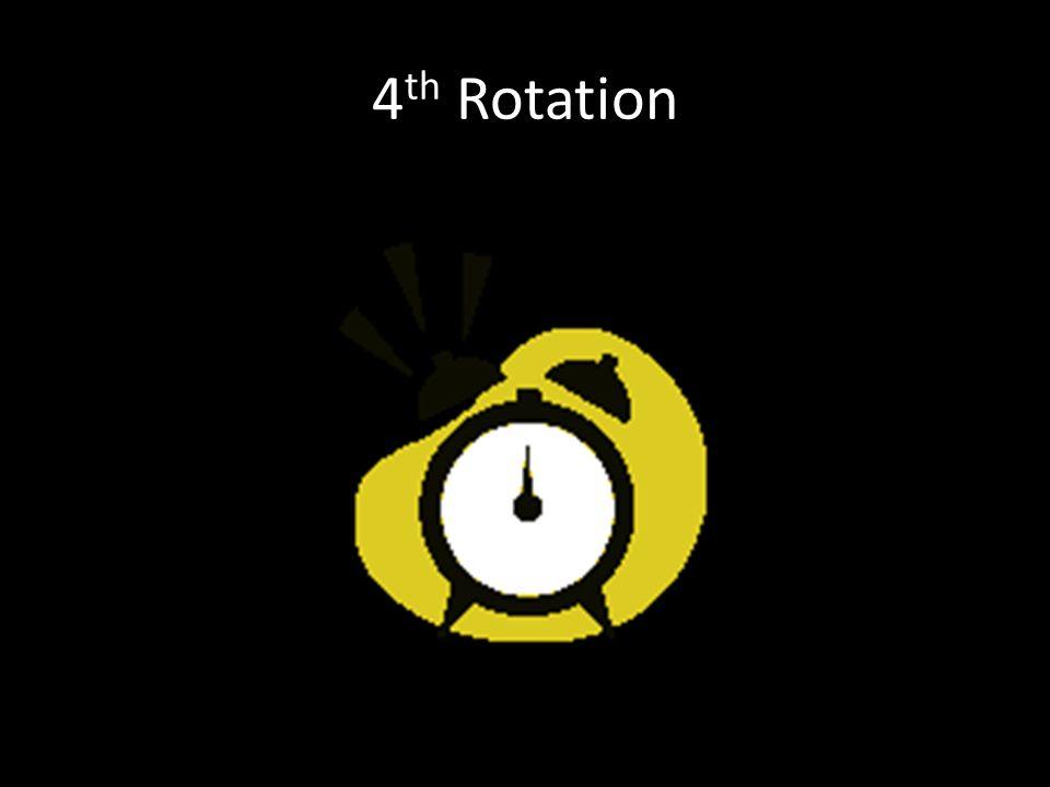 4 th Rotation