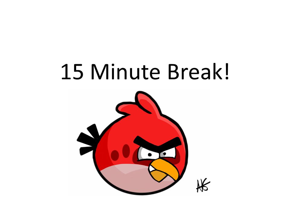 15 Minute Break!